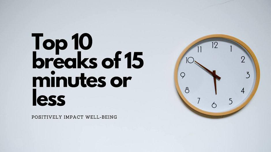 Top 10 breaks of 15 minutes or less to positively impact well-being